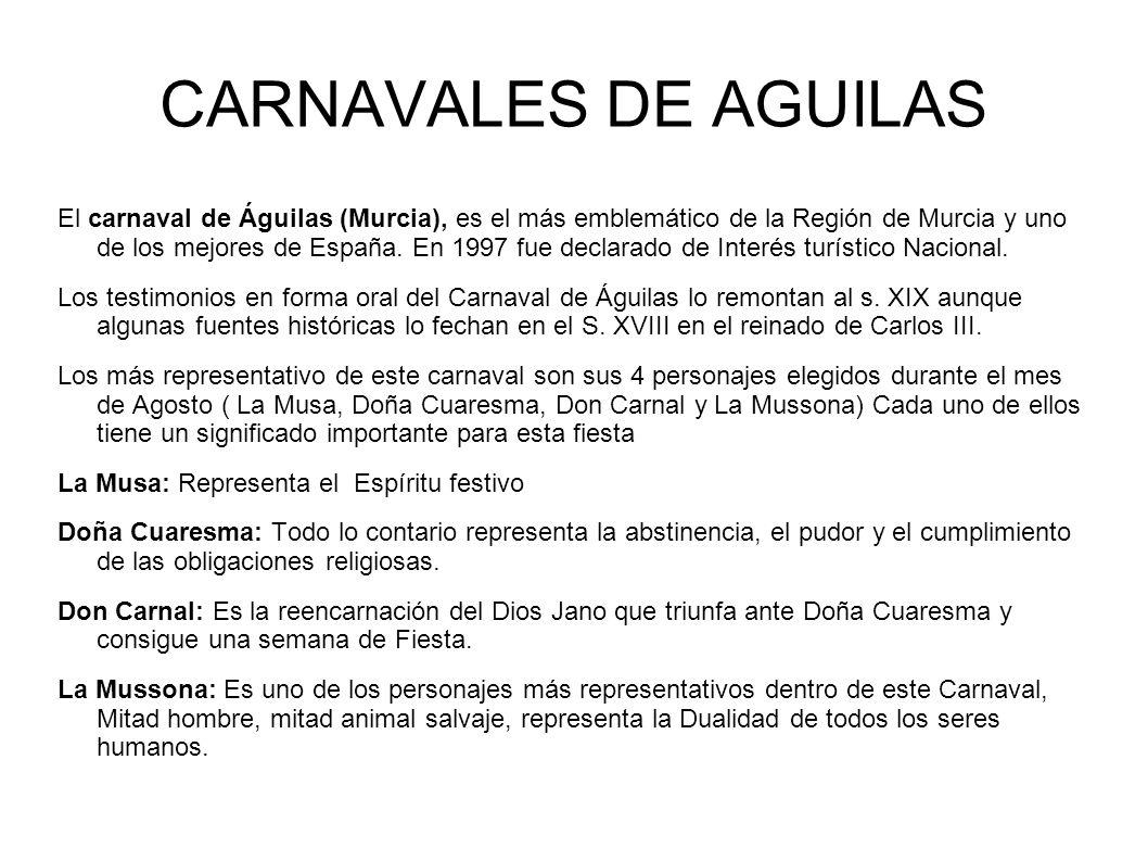 CARNAVALES DE AGUILAS El carnaval de Águilas (Murcia), es el más emblemático de la Región de Murcia y uno de los mejores de España. En 1997 fue declar