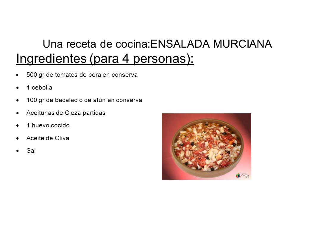Una receta de cocina:ENSALADA MURCIANA Ingredientes (para 4 personas): 500 gr de tomates de pera en conserva 1 cebolla 100 gr de bacalao o de atún en