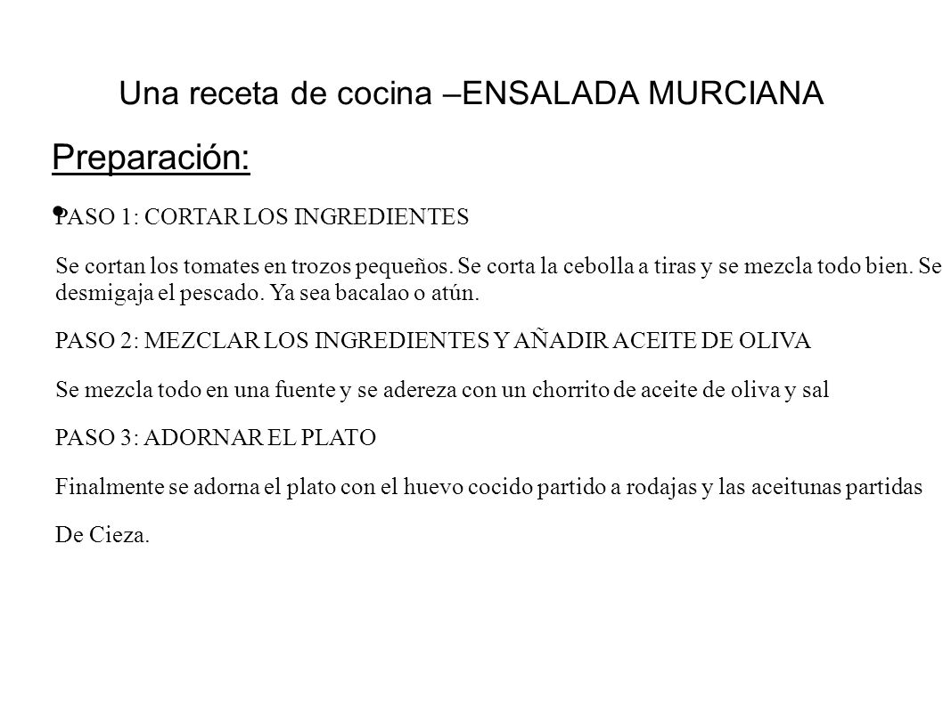Preparación: Una receta de cocina –ENSALADA MURCIANA PASO 1: CORTAR LOS INGREDIENTES Se cortan los tomates en trozos pequeños. Se corta la cebolla a t