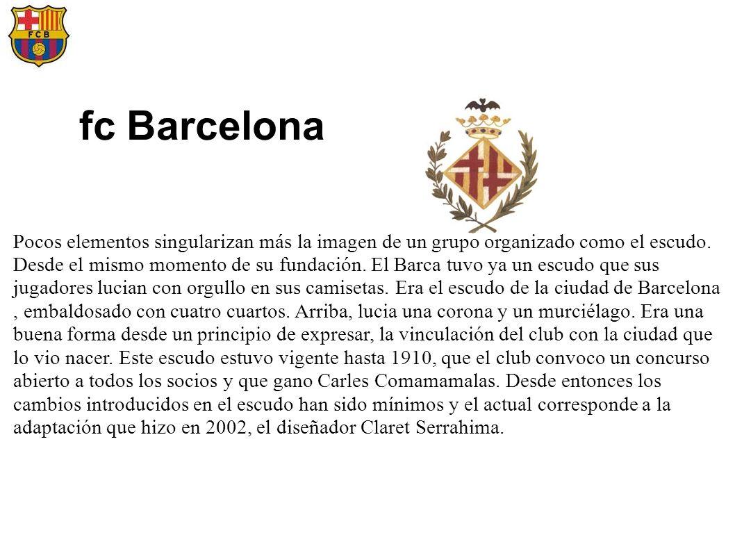 fc Barcelona Pocos elementos singularizan más la imagen de un grupo organizado como el escudo. Desde el mismo momento de su fundación. El Barca tuvo y