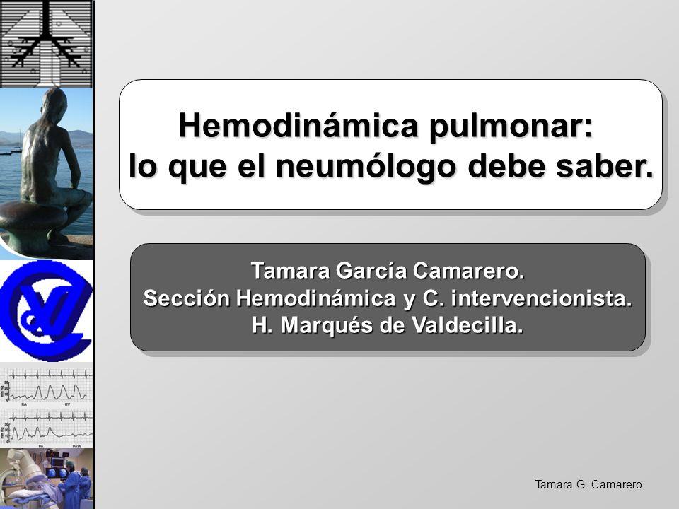 Tamara G. Camarero Hemodinámica pulmonar: lo que el neumólogo debe saber. Hemodinámica pulmonar: lo que el neumólogo debe saber. Tamara García Camarer
