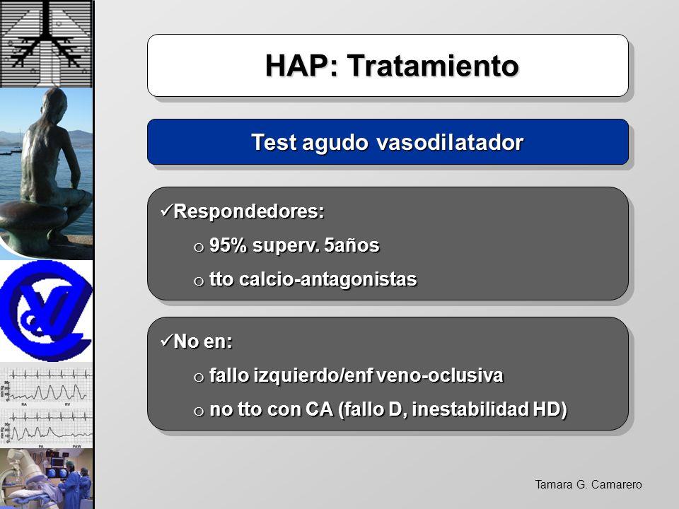 Tamara G. Camarero HAP: Tratamiento HAP: Tratamiento Test agudo vasodilatador Respondedores: Respondedores: o 95% superv. 5años o tto calcio-antagonis