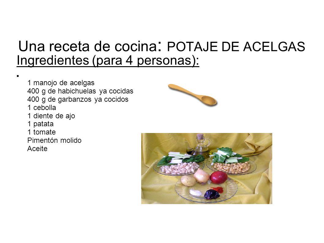 Una receta de cocina : POTAJE DE ACELGAS Ingredientes (para 4 personas): 1 manojo de acelgas 400 g de habichuelas ya cocidas 400 g de garbanzos ya coc