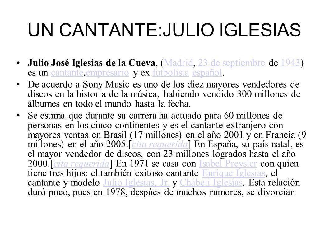 UN CANTANTE:JULIO IGLESIAS Julio José Iglesias de la Cueva, (Madrid, 23 de septiembre de 1943) es un cantante,empresario y ex futbolista español.Madri