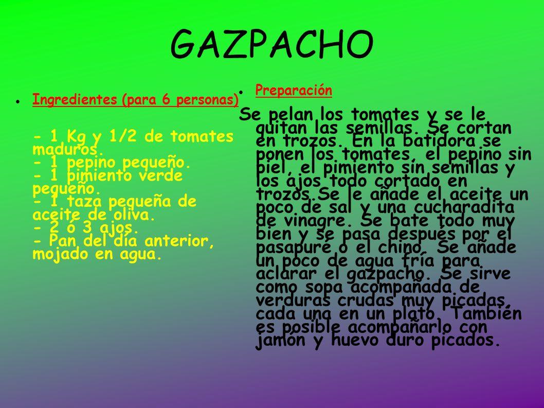 GAZPACHO Ingredientes (para 6 personas) - 1 Kg y 1/2 de tomates maduros. - 1 pepino pequeño. - 1 pimiento verde pequeño. - 1 taza pequeña de aceite de