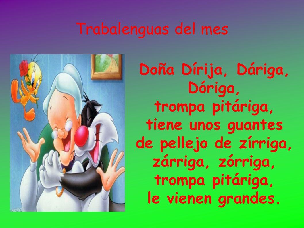 Trabalenguas del mes Doña Dírija, Dáriga, Dóriga, trompa pitáriga, tiene unos guantes de pellejo de zírriga, zárriga, zórriga, trompa pitáriga, le vie