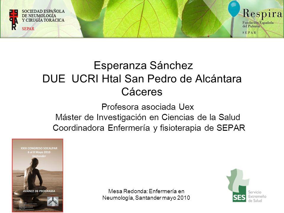 Esperanza Sánchez DUE UCRI Htal San Pedro de Alcántara Cáceres Profesora asociada Uex Máster de Investigación en Ciencias de la Salud Coordinadora Enf