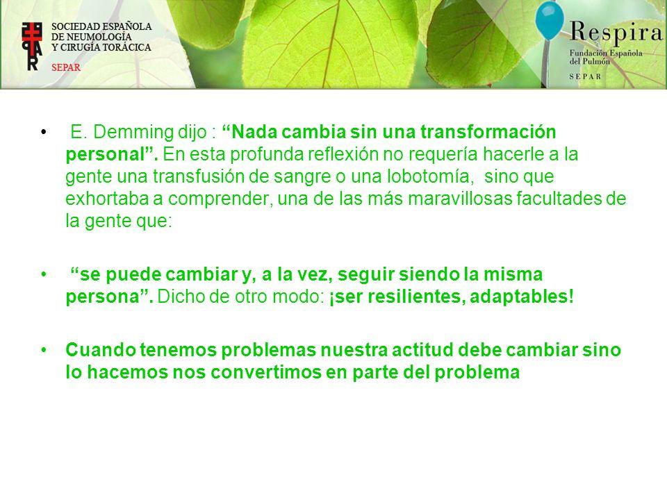 E. Demming dijo : Nada cambia sin una transformación personal. En esta profunda reflexión no requería hacerle a la gente una transfusión de sangre o u