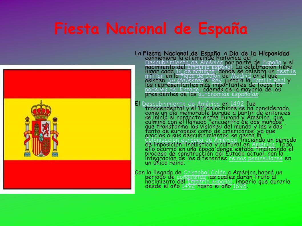 Fiesta Nacional de España La Fiesta Nacional de España o Día de la Hispanidad conmemora la efeméride histórica del Descubrimiento de América por parte