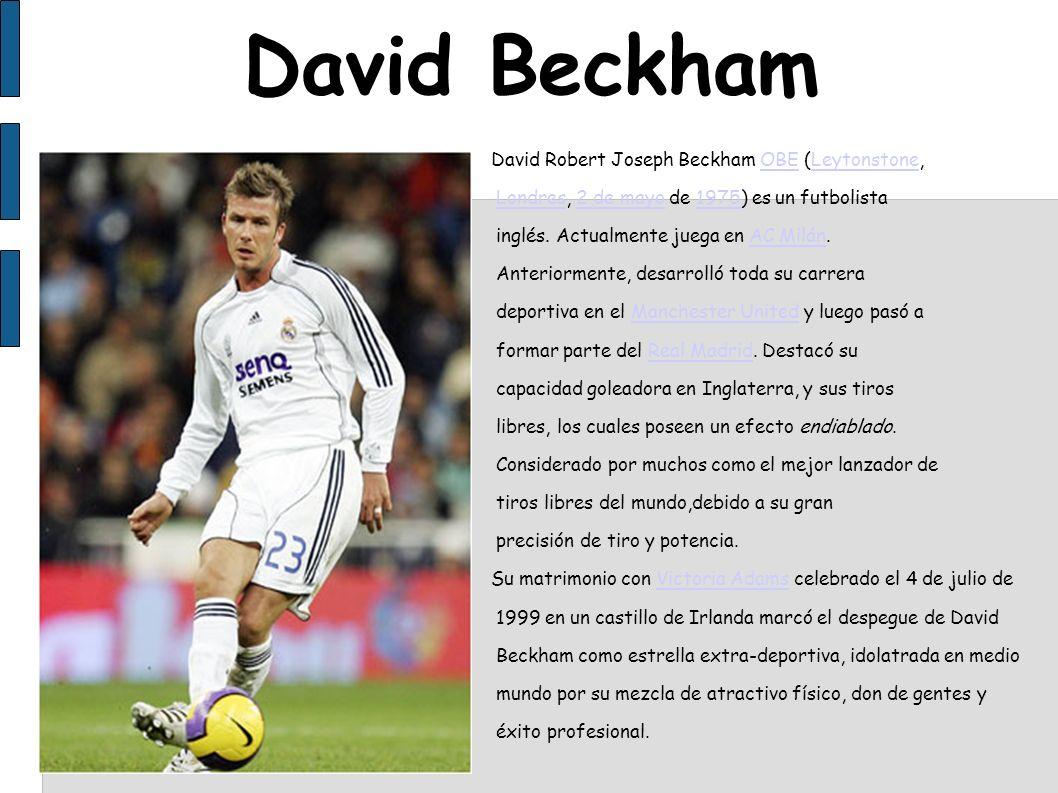 David Beckham David Robert Joseph Beckham OBE (Leytonstone,OBELeytonstone Londres, 2 de mayo de 1975) es un futbolistaLondres2 de mayo1975 inglés. Act