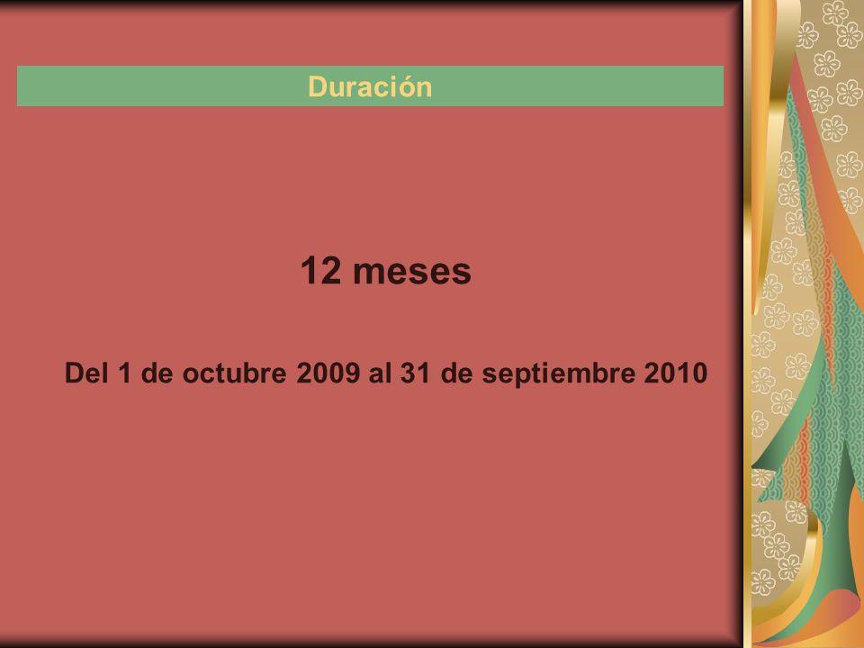 Duración 12 meses Del 1 de octubre 2009 al 31 de septiembre 2010