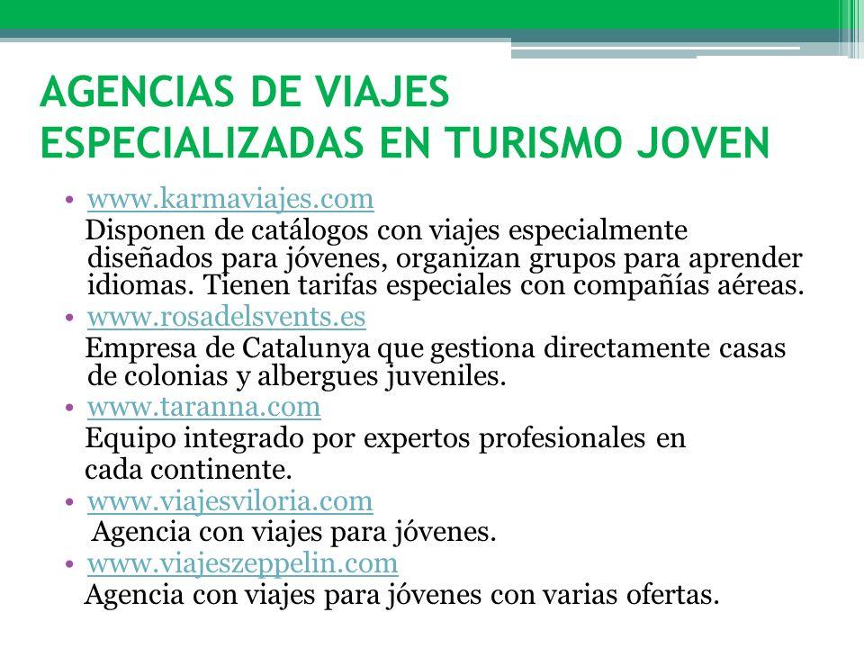 AGENCIAS DE VIAJES ESPECIALIZADAS EN TURISMO JOVEN www.karmaviajes.com Disponen de catálogos con viajes especialmente diseñados para jóvenes, organiza