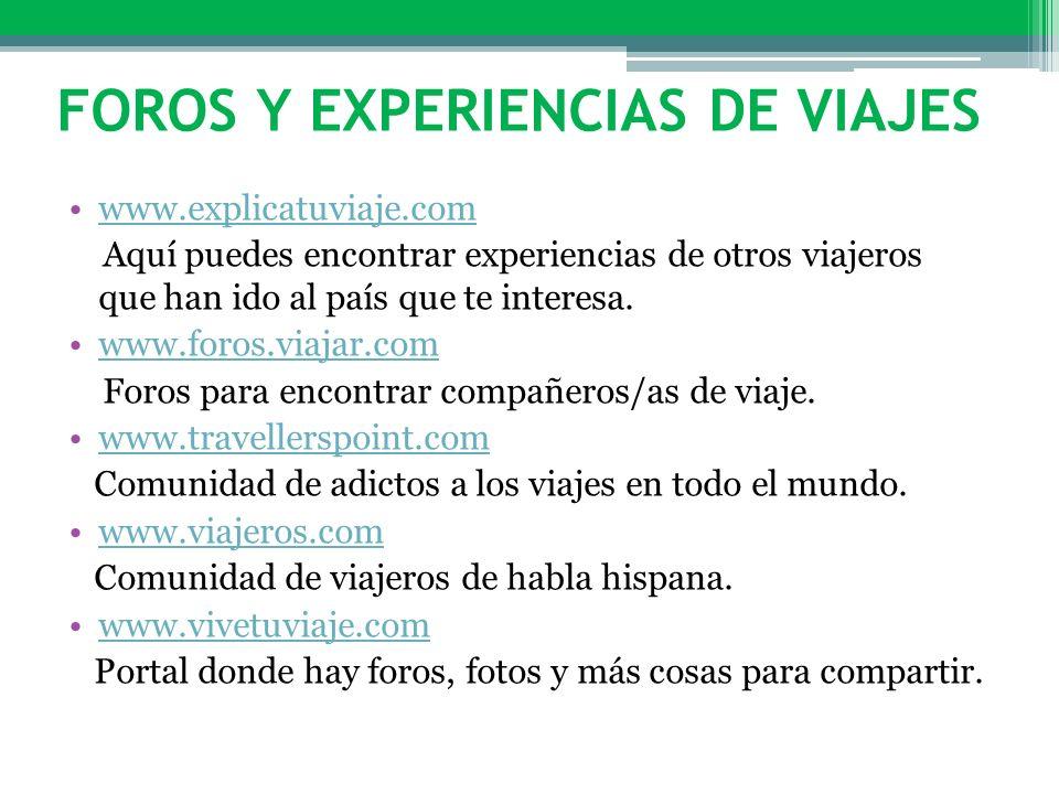 FOROS Y EXPERIENCIAS DE VIAJES www.explicatuviaje.com Aquí puedes encontrar experiencias de otros viajeros que han ido al país que te interesa. www.fo