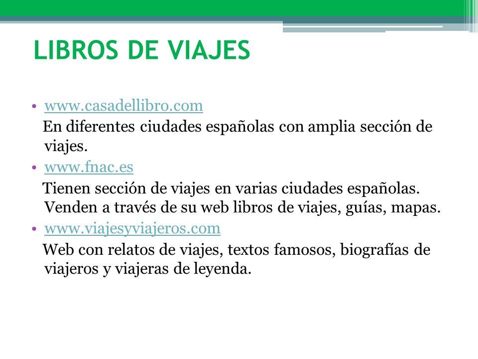 LIBROS DE VIAJES www.casadellibro.com En diferentes ciudades españolas con amplia sección de viajes. www.fnac.es Tienen sección de viajes en varias ci