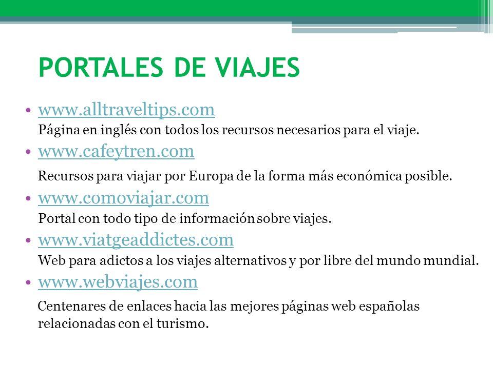 PORTALES DE VIAJES www.alltraveltips.com Página en inglés con todos los recursos necesarios para el viaje. www.cafeytren.com Recursos para viajar por