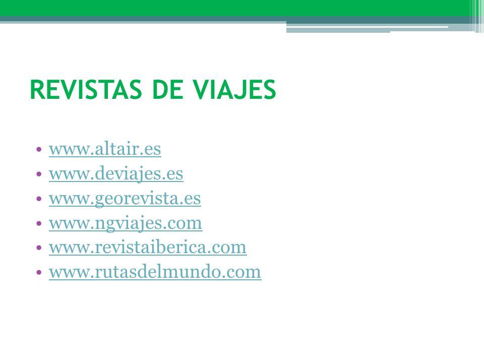 REVISTAS DE VIAJES www.altair.es www.deviajes.es www.georevista.es www.ngviajes.com www.revistaiberica.com www.rutasdelmundo.com