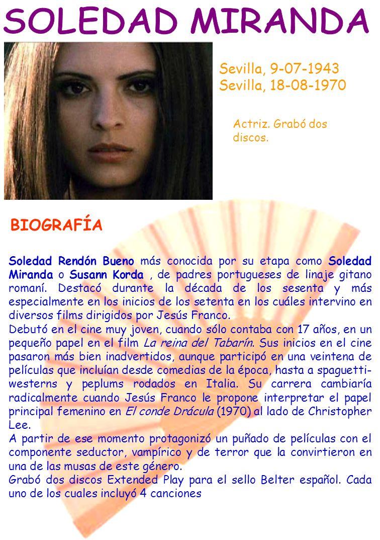 Sevilla, 9-07-1943 Sevilla, 18-08-1970 Actriz. Grabó dos discos. BIOGRAFÍA Soledad Rendón Bueno más conocida por su etapa como Soledad Miranda o Susan