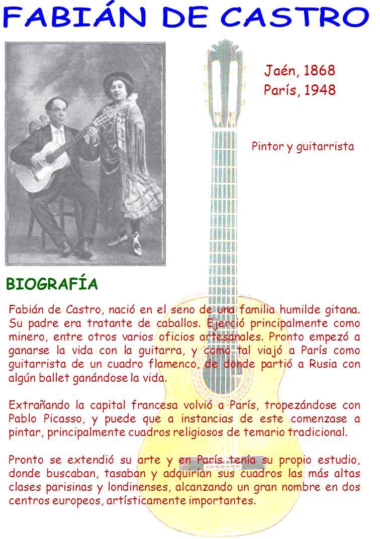 Jaén, 1868 París, 1948 Pintor y guitarrista Fabián de Castro, nació en el seno de una familia humilde gitana. Su padre era tratante de caballos. Ejerc