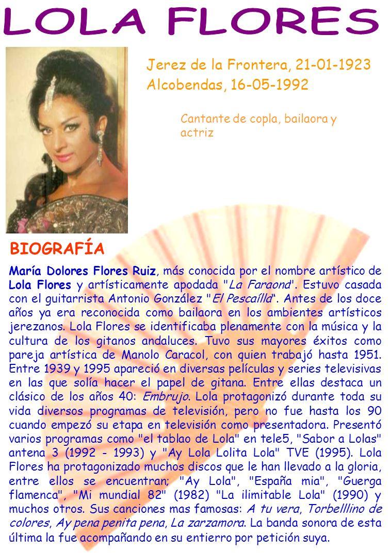 Jerez de la Frontera, 21-01-1923 Alcobendas, 16-05-1992 Cantante de copla, bailaora y actriz María Dolores Flores Ruiz, más conocida por el nombre art