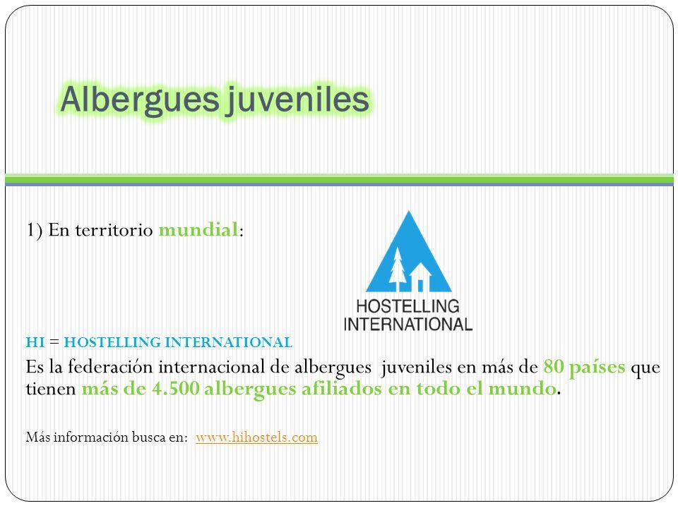 1) En territorio mundial: HI = HOSTELLING INTERNATIONAL Es la federación internacional de albergues juveniles en más de 80 países que tienen más de 4.500 albergues afiliados en todo el mundo.