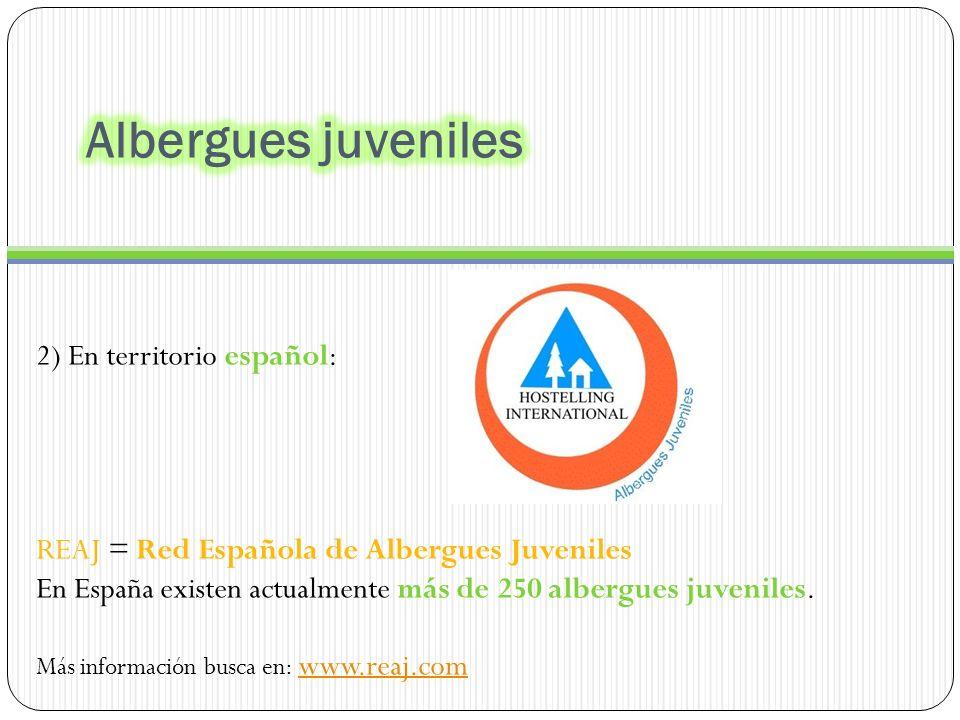 2) En territorio español: REAJ = Red Española de Albergues Juveniles En España existen actualmente más de 250 albergues juveniles.