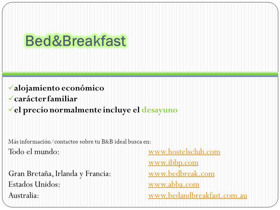 alojamiento económico carácter familiar el precio normalmente incluye el desayuno Más información/contactos sobre tu B&B ideal busca en: Todo el mundo:www.hostelsclub.comwww.hostelsclub.com www.ibbp.com Gran Bretaña, Irlanda y Francia: www.bedbreak.comwww.bedbreak.com Estados Unidos: www.abba.comwww.abba.com Australia: www.bedandbreakfast.com.auwww.bedandbreakfast.com.au