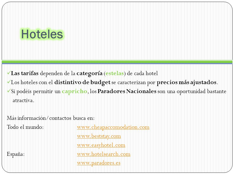 Las tarifas dependen de la categoría (estelas) de cada hotel Los hoteles con el distintivo de budget se caracterizan por precios más ajustados.