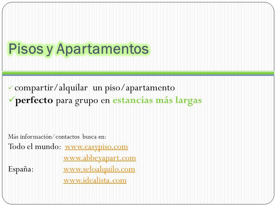 compartir/alquilar un piso/apartamento perfecto para grupo en estancias más largas Más información/contactos busca en: Todo el mundo: www.easypiso.comwww.easypiso.com www.abbeyapart.com España: www.seloalquilo.comwww.seloalquilo.com www.idealista.com