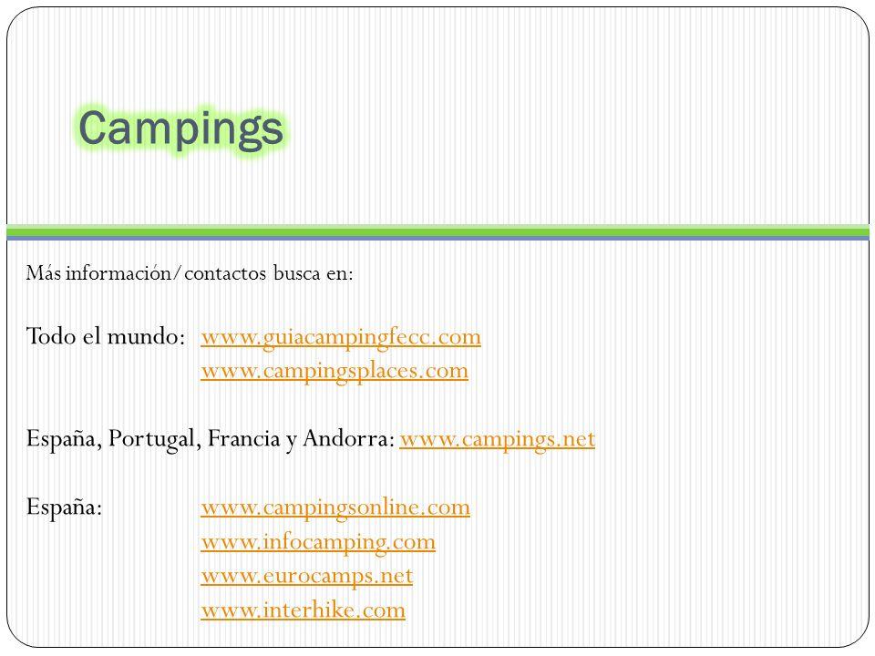 Más información/contactos busca en: Todo el mundo: www.guiacampingfecc.comwww.guiacampingfecc.com www.campingsplaces.com España, Portugal, Francia y Andorra: www.campings.netwww.campings.net España: www.campingsonline.comwww.campingsonline.com www.infocamping.com www.eurocamps.net www.interhike.com