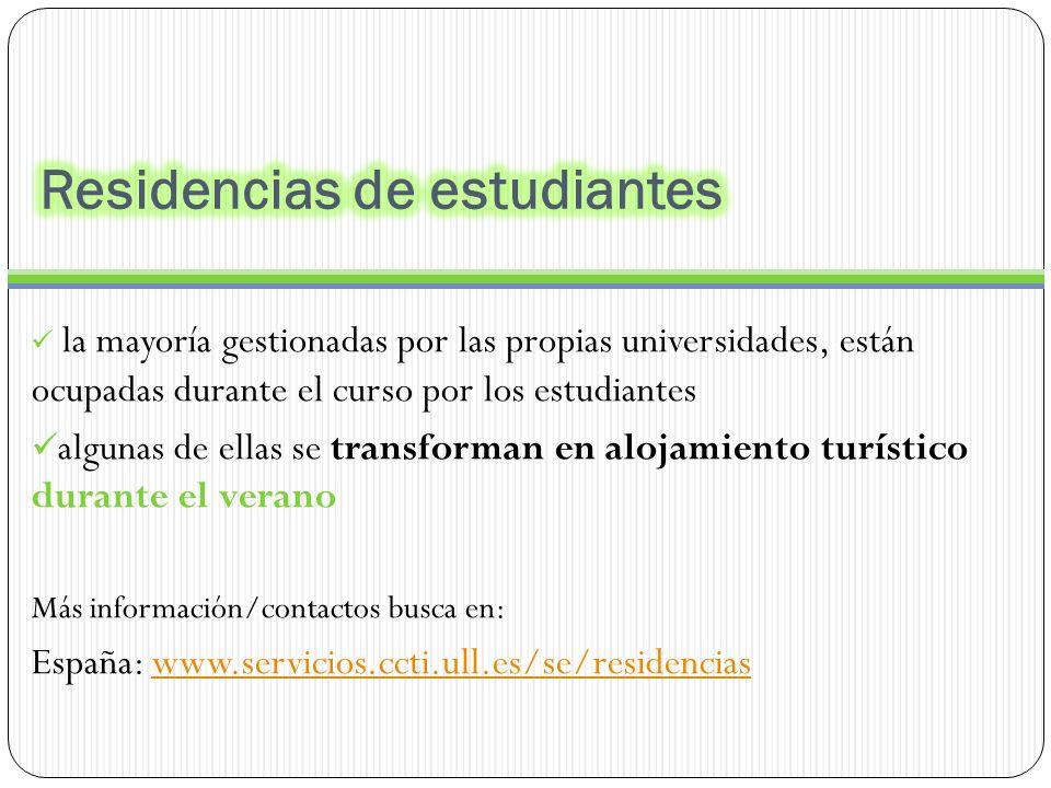 la mayoría gestionadas por las propias universidades, están ocupadas durante el curso por los estudiantes algunas de ellas se transforman en alojamiento turístico durante el verano Más información/contactos busca en: España: www.servicios.ccti.ull.es/se/residenciaswww.servicios.ccti.ull.es/se/residencias