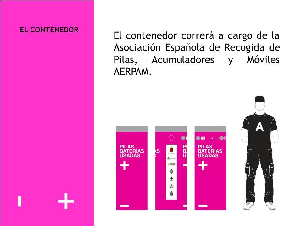 EL CONTENEDOR El contenedor correrá a cargo de la Asociación Española de Recogida de Pilas, Acumuladores y Móviles AERPAM. +-+-