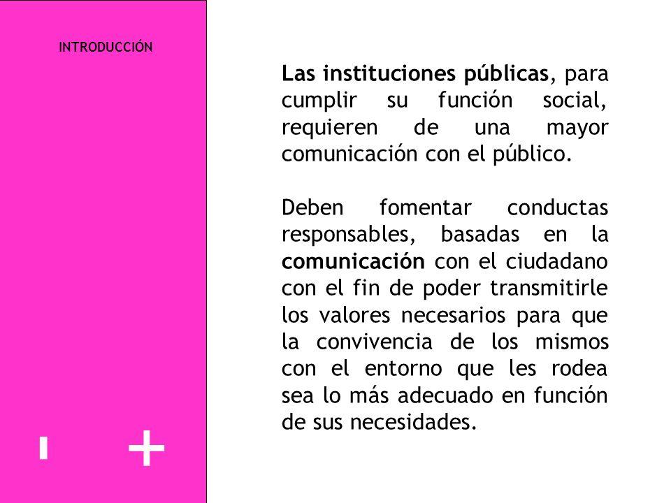 +-+- INTRODUCCIÓN Las instituciones públicas, para cumplir su función social, requieren de una mayor comunicación con el público. Deben fomentar condu