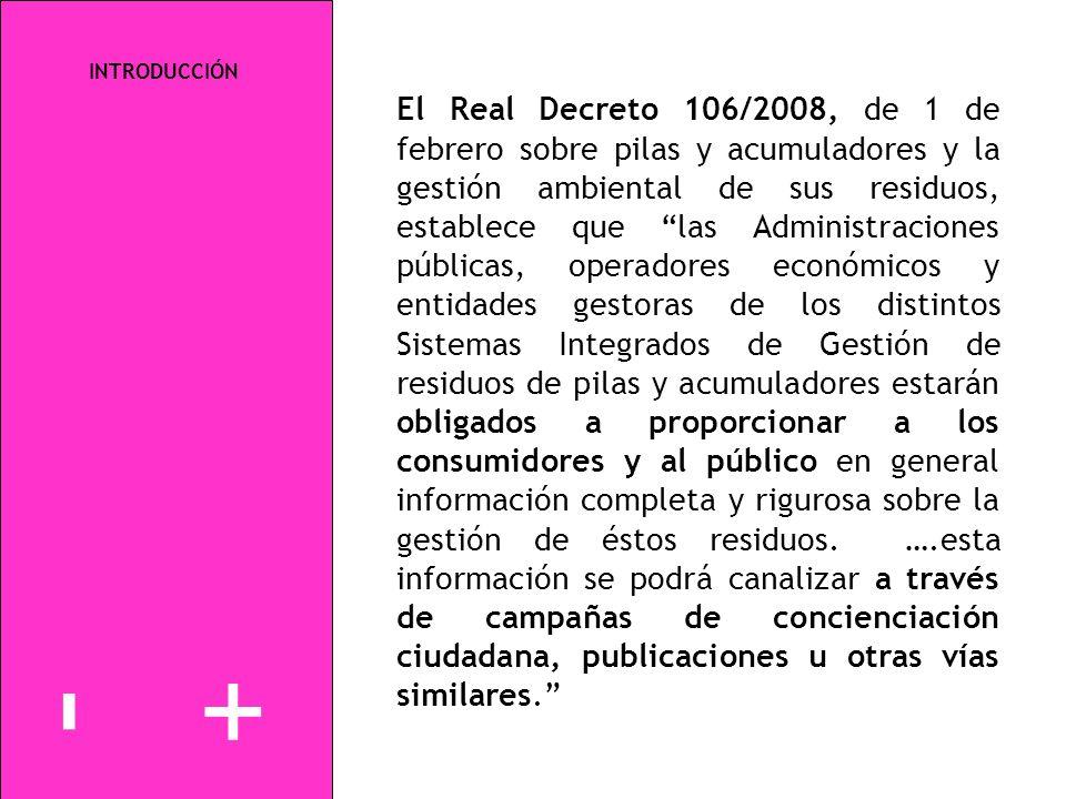 +-+- INTRODUCCIÓN El Real Decreto 106/2008, de 1 de febrero sobre pilas y acumuladores y la gestión ambiental de sus residuos, establece que las Admin