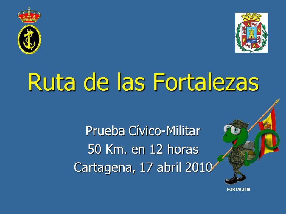 Ruta de las Fortalezas Prueba Cívico-Militar 50 Km. en 12 horas Cartagena, 17 abril 2010 FORTACHÍM