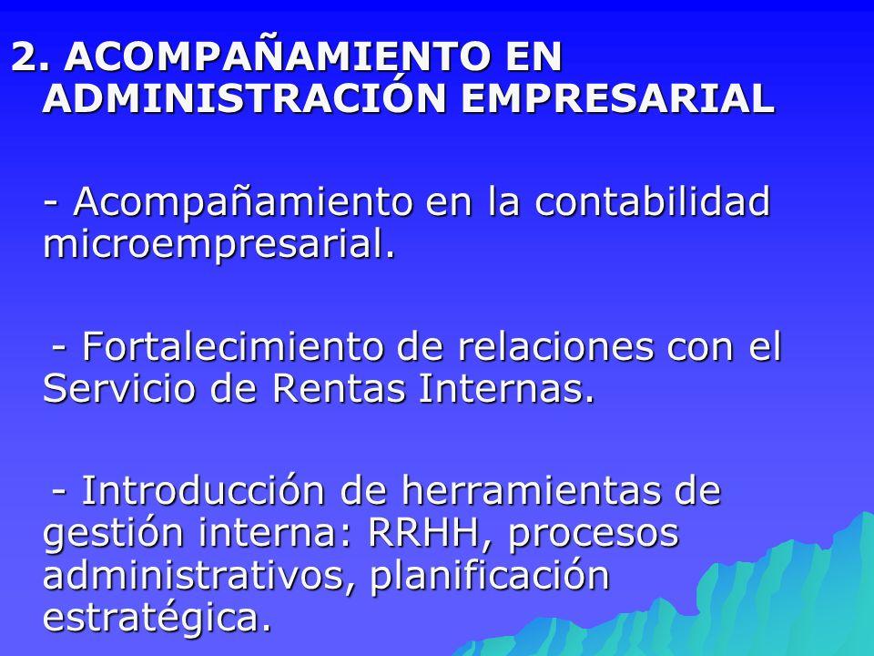 2. ACOMPAÑAMIENTO EN ADMINISTRACIÓN EMPRESARIAL - Acompañamiento en la contabilidad microempresarial. - Fortalecimiento de relaciones con el Servicio