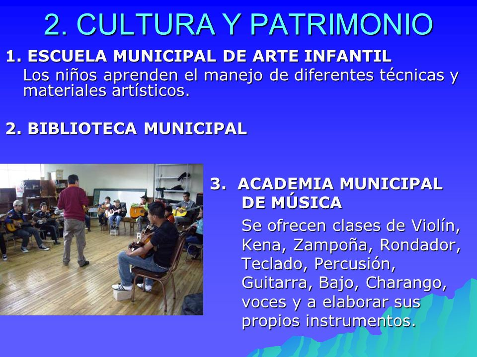 2. CULTURA Y PATRIMONIO 3. ACADEMIA MUNICIPAL DE MÚSICA Se ofrecen clases de Violín, Kena, Zampoña, Rondador, Teclado, Percusión, Guitarra, Bajo, Char