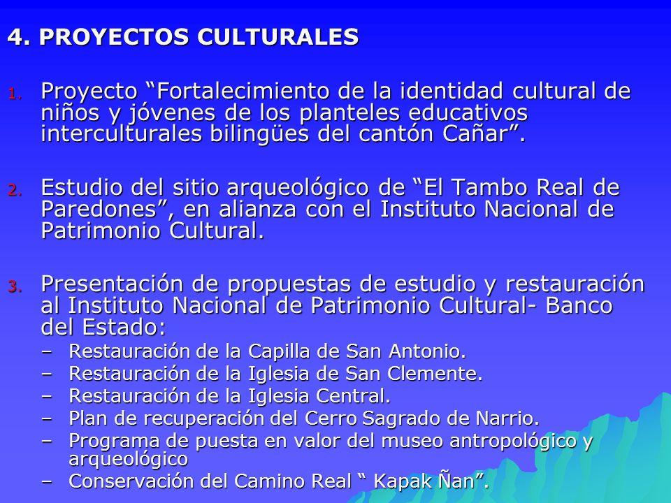 4. PROYECTOS CULTURALES 1. Proyecto Fortalecimiento de la identidad cultural de niños y jóvenes de los planteles educativos interculturales bilingües