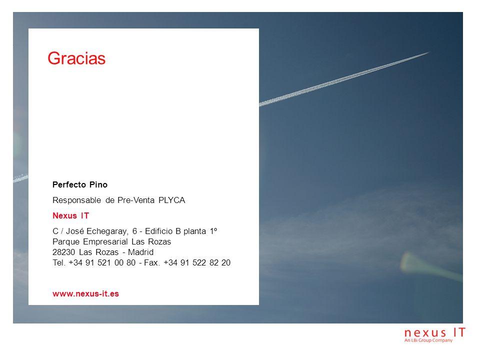 Gracias Perfecto Pino Responsable de Pre-Venta PLYCA Nexus IT C / José Echegaray, 6 - Edificio B planta 1º Parque Empresarial Las Rozas 28230 Las Roza