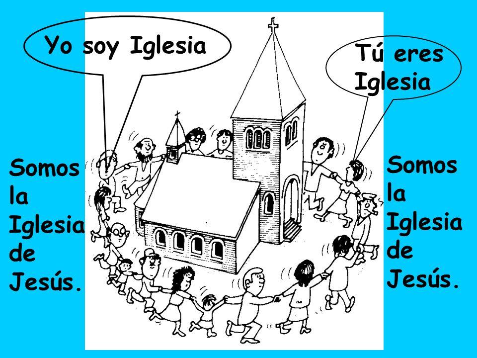 Yo soy Iglesia Tú eres Iglesia Somos la Iglesia de Jesús.