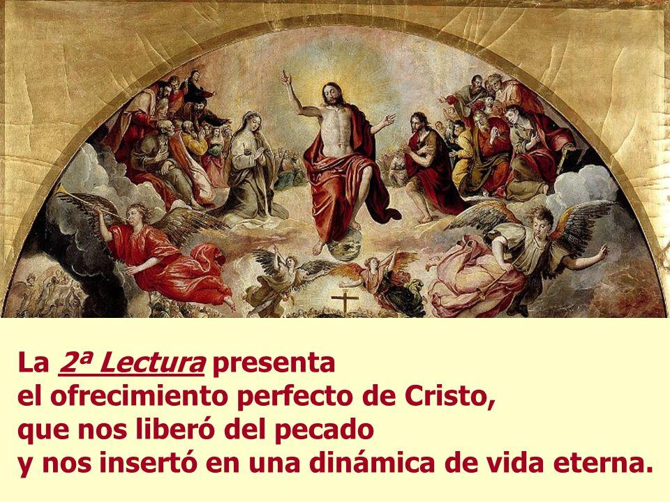 La 2ª Lectura presenta el ofrecimiento perfecto de Cristo, que nos liberó del pecado y nos insertó en una dinámica de vida eterna.