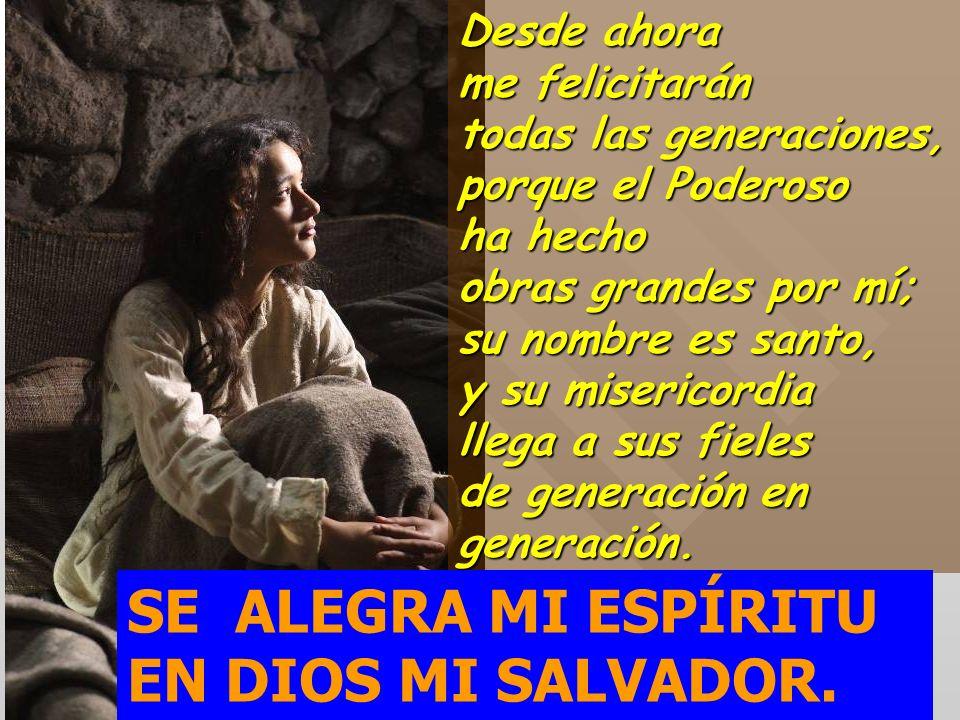 Proclama mi alma la grandeza del Señor, se alegra mi espíritu en Dios mi Salvador; porque ha mirado la humildad de su esclava. SE ALEGRA MI ESPÍRITU E