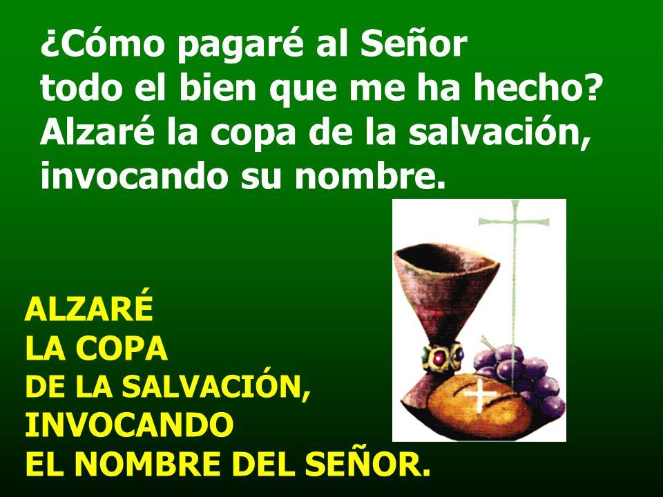 ALZARÉ LA COPA DE LA SALVACIÓN, INVOCANDO EL NOMBRE DEL SEÑOR. Salmo 115