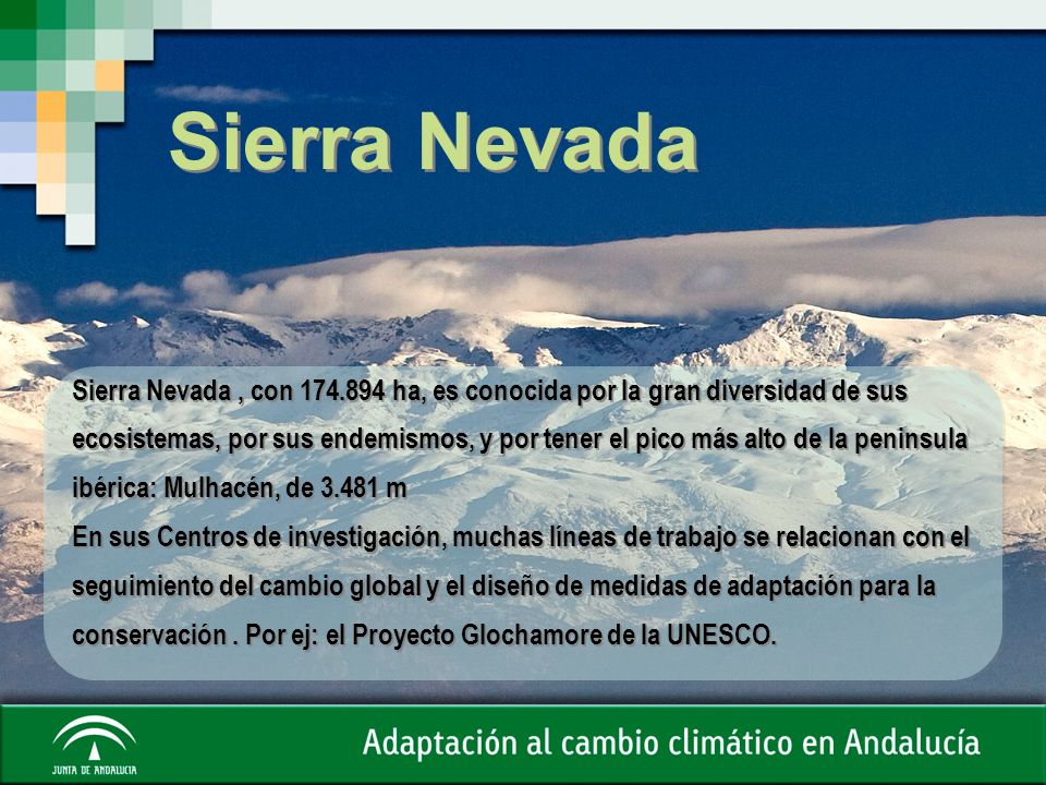 Sierra Nevada Sierra Nevada, con 174.894 ha, es conocida por la gran diversidad de sus ecosistemas, por sus endemismos, y por tener el pico más alto d