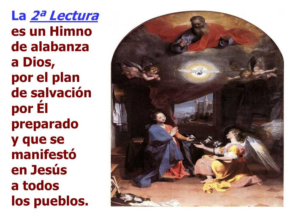 La 2ª Lectura es un Himno de alabanza a Dios, por el plan de salvación por Él preparado y que se manifestó en Jesús a todos los pueblos.
