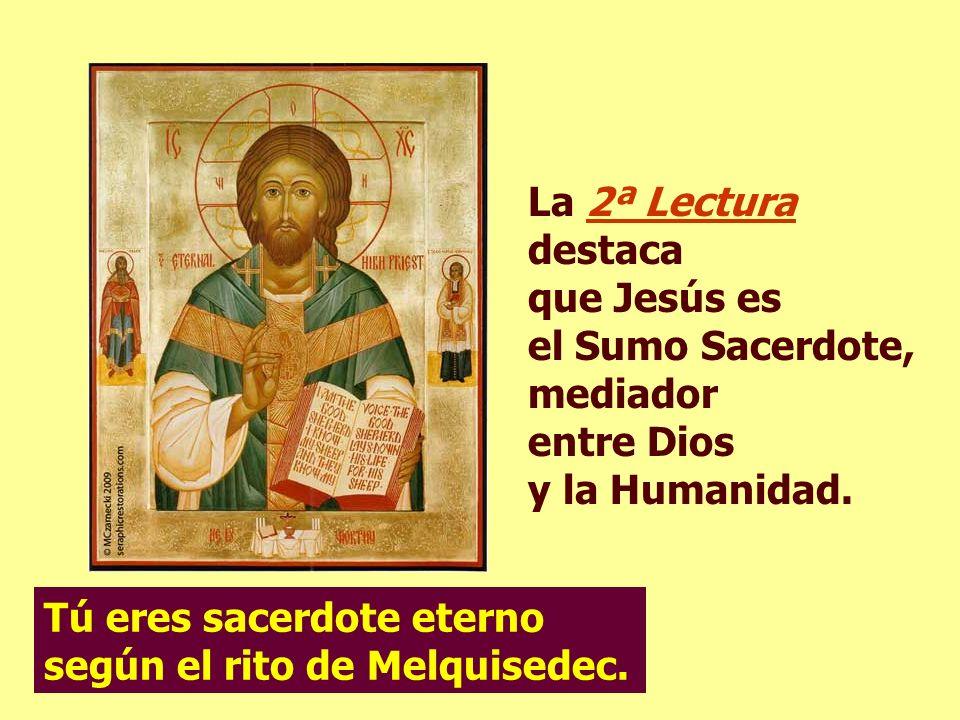 La 2ª Lectura destaca que Jesús es el Sumo Sacerdote, mediador entre Dios y la Humanidad.