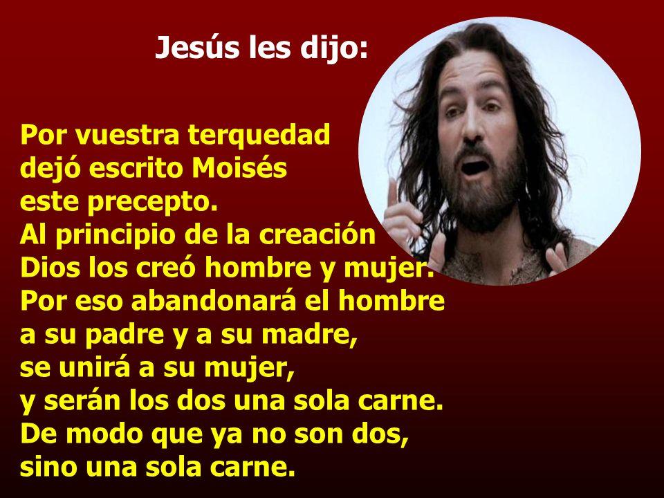 Contestaron: Él les replicó: ¿Qué os ha mandado Moisés? Moisés permitió divorciarse, dándole a la mujer un acta de repudio.