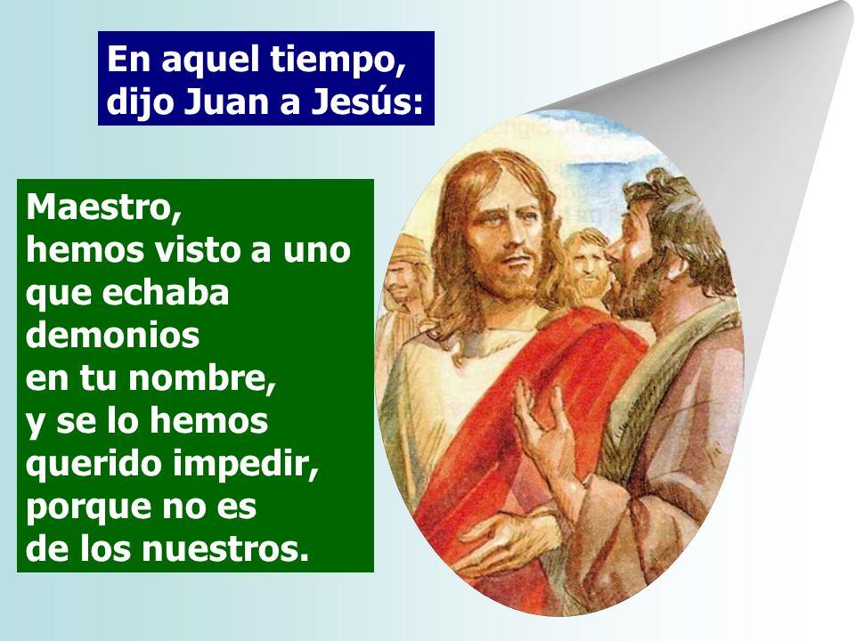 El Evangelio muestra que nadie tiene el Monopolio de Cristo. JESÚS rechaza el exclusivismo: