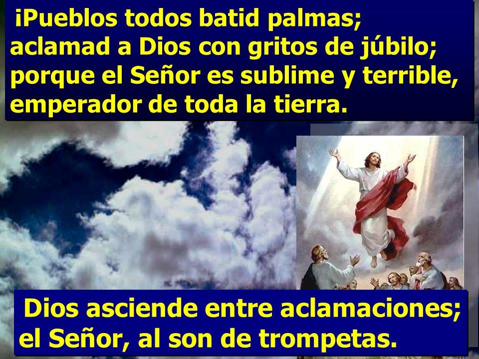 Salmo 46 Dios asciende entre aclamaciones; el Señor, al son de trompetas. Dios asciende entre aclamaciones; el Señor, al son de trompetas.
