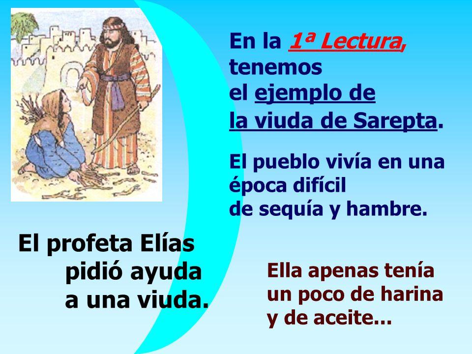 En la 1ª Lectura, tenemos el ejemplo de la viuda de Sarepta.