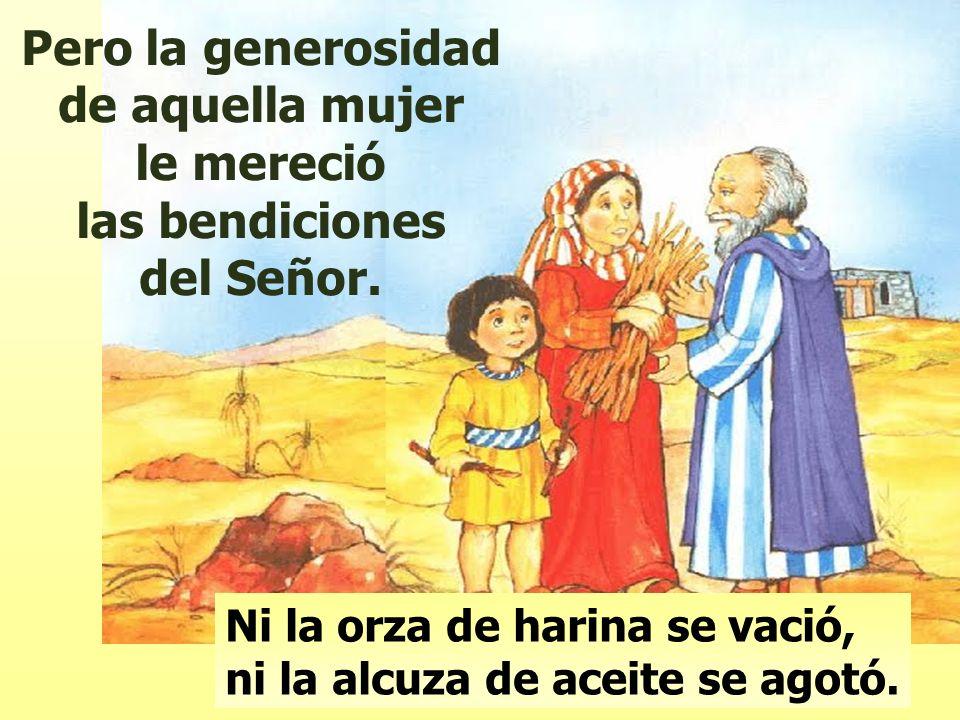 Pero la generosidad de aquella mujer le mereció las bendiciones del Señor.